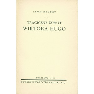 DAUDET Leon, Tragiczny żywot Wiktora Hugo.