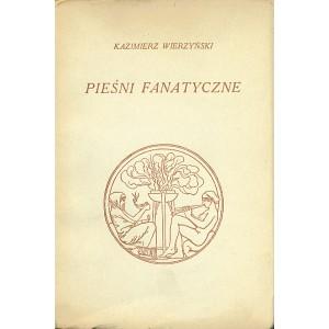 WIERZYŃSKI Kazimierz, Pieśni fanatyczne.