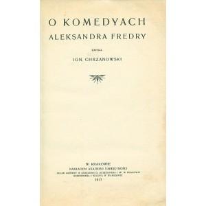 CHRZANOWSKI Ignacy, O komedyach Aleksandra Fredry