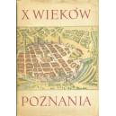 DZIESIĘĆ wieków Poznania. T. I.