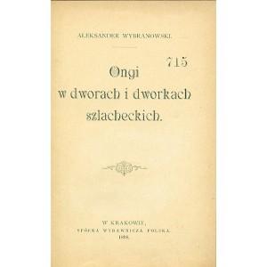 WYBRANOWSKI Aleksander, Ongi w dworach i dworkach szlacheckich.