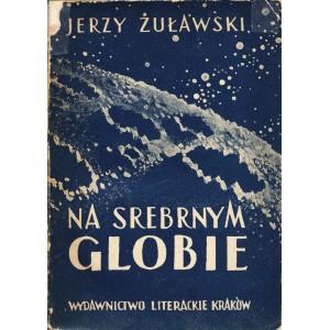 ŻUŁAWSKI Jerzy, Na srebrnym globie.