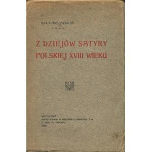 CHRZANOWSKI Ignacy: Z dziejów satyry polskiej XVIII wieku.